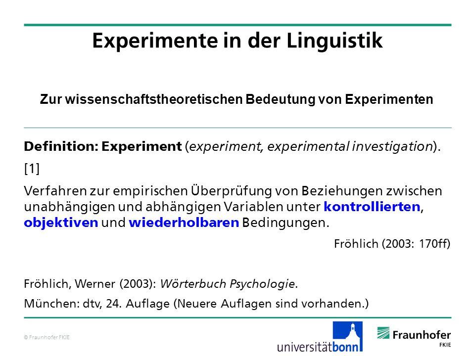© Fraunhofer FKIE Zur wissenschaftstheoretischen Bedeutung von Experimenten Experimente in der Linguistik Modell Phänomene / Daten Experiment Der methodologische Zyklus Die Analyse der Modelle schließt Simulationsläufe ein.