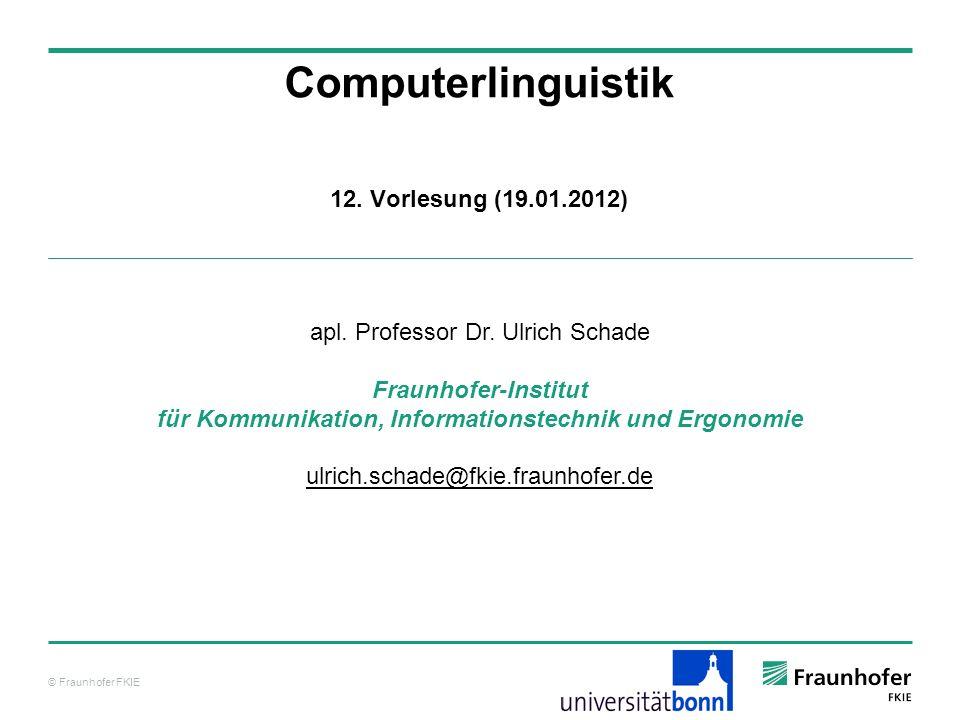 © Fraunhofer FKIE Computerlinguistik apl. Professor Dr. Ulrich Schade Fraunhofer-Institut für Kommunikation, Informationstechnik und Ergonomie ulrich.
