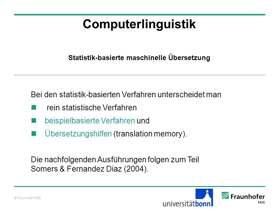 © Fraunhofer FKIE Computerlinguistik Bei den statistik-basierten Verfahren unterscheidet man rein statistische Verfahren beispielbasierte Verfahren und Übersetzungshilfen (translation memory).