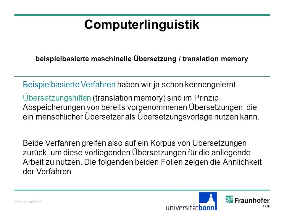 © Fraunhofer FKIE Computerlinguistik Beispielbasierte Verfahren haben wir ja schon kennengelernt.