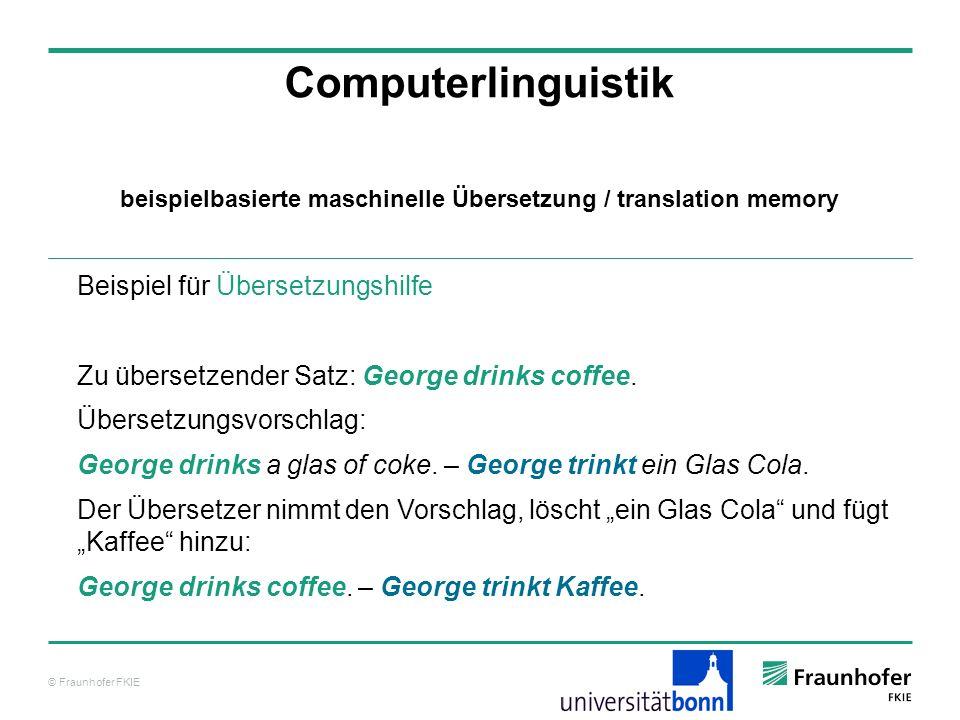© Fraunhofer FKIE Computerlinguistik Beispiel für Übersetzungshilfe Zu übersetzender Satz: George drinks coffee.