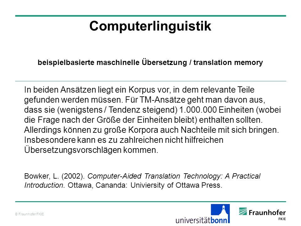 © Fraunhofer FKIE Computerlinguistik In beiden Ansätzen liegt ein Korpus vor, in dem relevante Teile gefunden werden müssen.