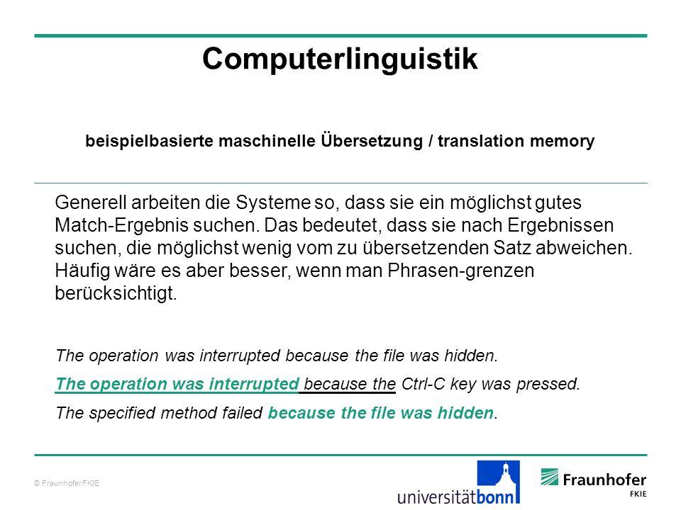 © Fraunhofer FKIE Computerlinguistik Generell arbeiten die Systeme so, dass sie ein möglichst gutes Match-Ergebnis suchen.
