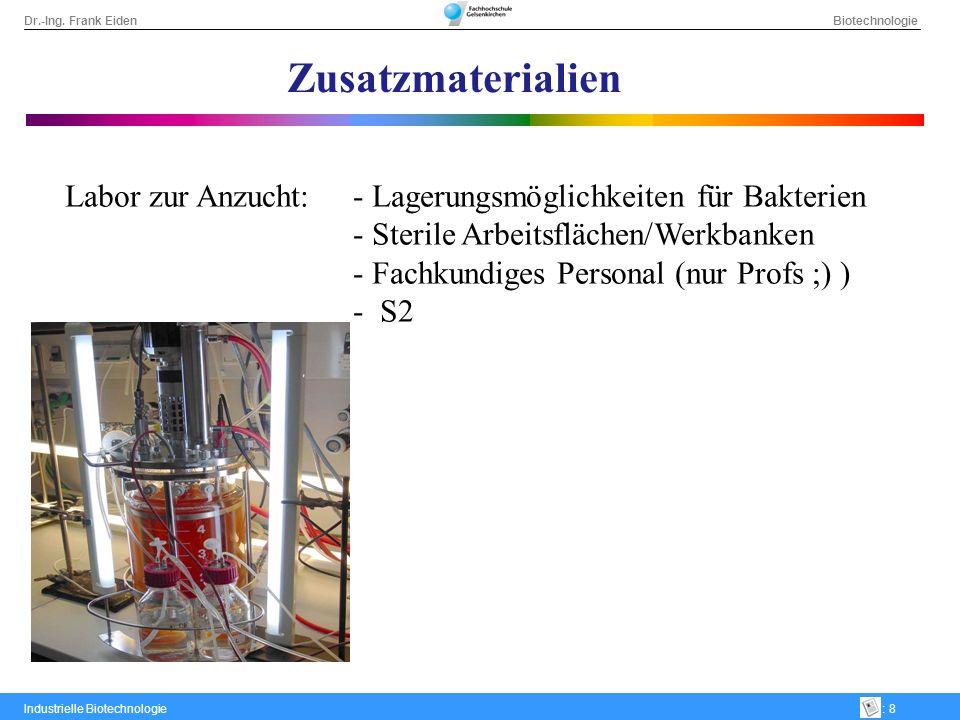 Dr.-Ing. Frank Eiden Biotechnologie Industrielle Biotechnologie: 8 Zusatzmaterialien Labor zur Anzucht:- Lagerungsmöglichkeiten für Bakterien - Steril
