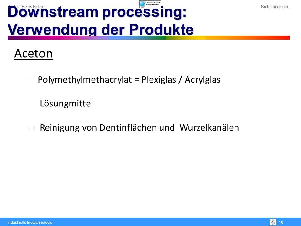 Dr.-Ing. Frank Eiden Biotechnologie Industrielle Biotechnologie: 10 Downstream processing: Verwendung der Produkte Aceton Polymethylmethacrylat = Plex