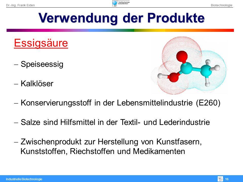 Dr.-Ing. Frank Eiden Biotechnologie Industrielle Biotechnologie: 16 Verwendung der Produkte Essigsäure Speiseessig Kalklöser Konservierungsstoff in de