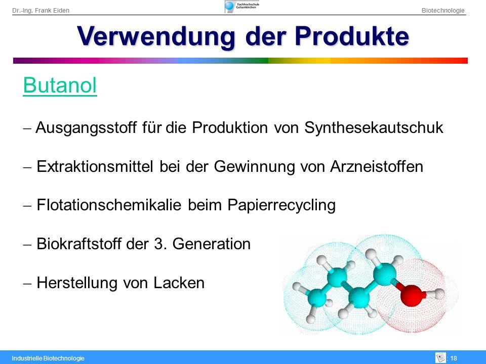 Dr.-Ing. Frank Eiden Biotechnologie Industrielle Biotechnologie: 18 Verwendung der Produkte Butanol Ausgangsstoff für die Produktion von Synthesekauts