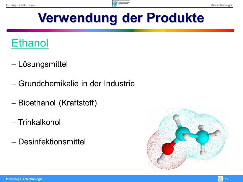 Dr.-Ing. Frank Eiden Biotechnologie Industrielle Biotechnologie: 19 Verwendung der Produkte Ethanol Lösungsmittel Grundchemikalie in der Industrie Bio