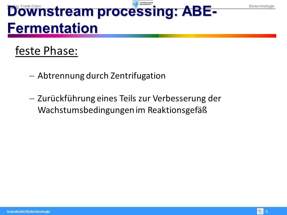 Dr.-Ing. Frank Eiden Biotechnologie Industrielle Biotechnologie: 5 Downstream processing: ABE- Fermentation feste Phase: Abtrennung durch Zentrifugati