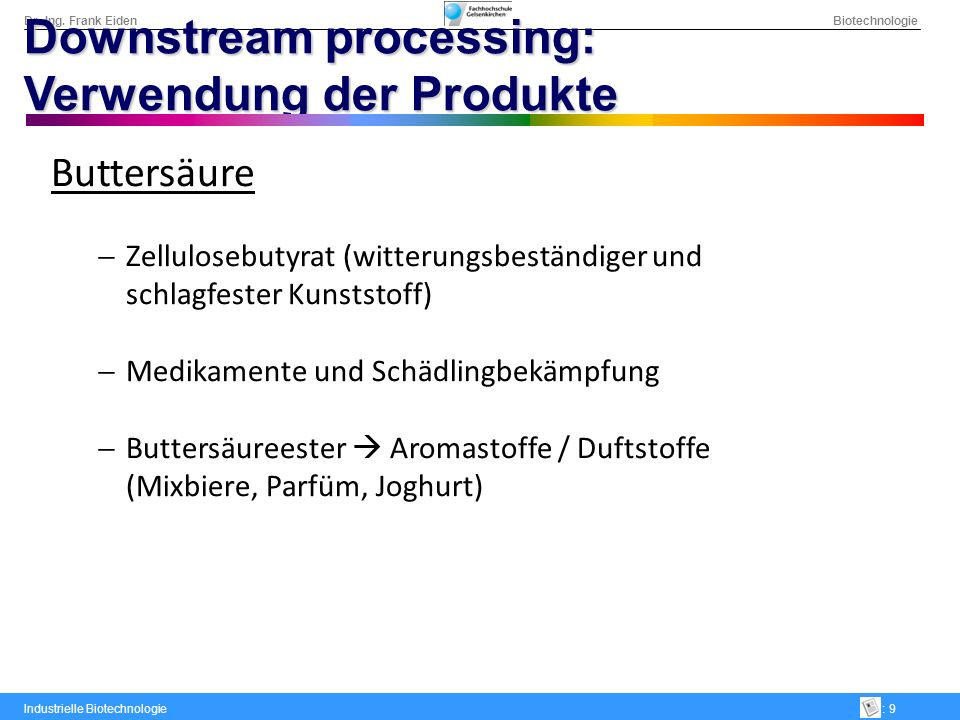 Dr.-Ing. Frank Eiden Biotechnologie Industrielle Biotechnologie: 9 Downstream processing: Verwendung der Produkte Buttersäure Zellulosebutyrat (witter