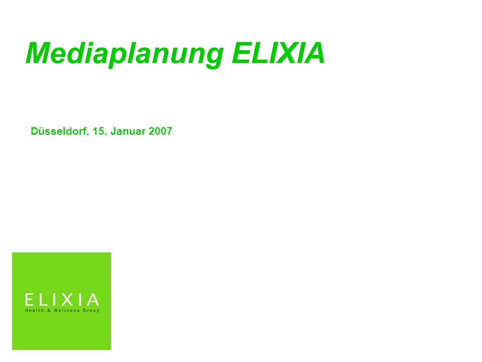 Mediaplanung ELIXIA Düsseldorf, 15. Januar 2007