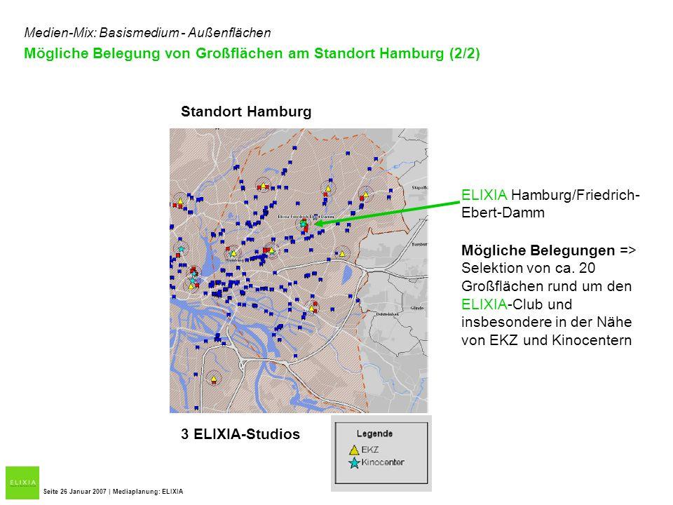Mögliche Belegung von Großflächen am Standort Hamburg (2/2) Seite 26 Januar 2007 | Mediaplanung: ELIXIA Standort Hamburg 3 ELIXIA-Studios ELIXIA Hambu