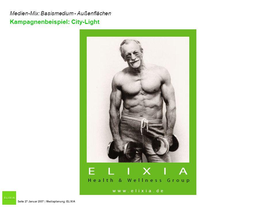 Seite 27 Januar 2007 | Mediaplanung: ELIXIA Medien-Mix: Basismedium - Außenflächen Kampagnenbeispiel: City-Light