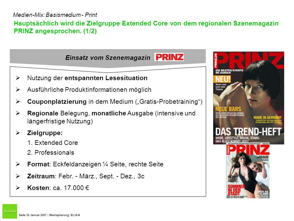 Hauptsächlich wird die Zielgruppe Extended Core von dem regionalen Szenemagazin PRINZ angesprochen. (1/2) Seite 32 Januar 2007 | Mediaplanung: ELIXIA