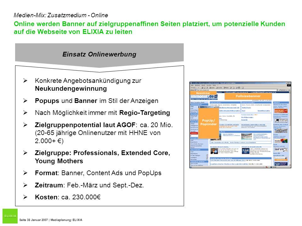 Online werden Banner auf zielgruppenaffinen Seiten platziert, um potenzielle Kunden auf die Webseite von ELIXIA zu leiten Seite 38 Januar 2007 | Media