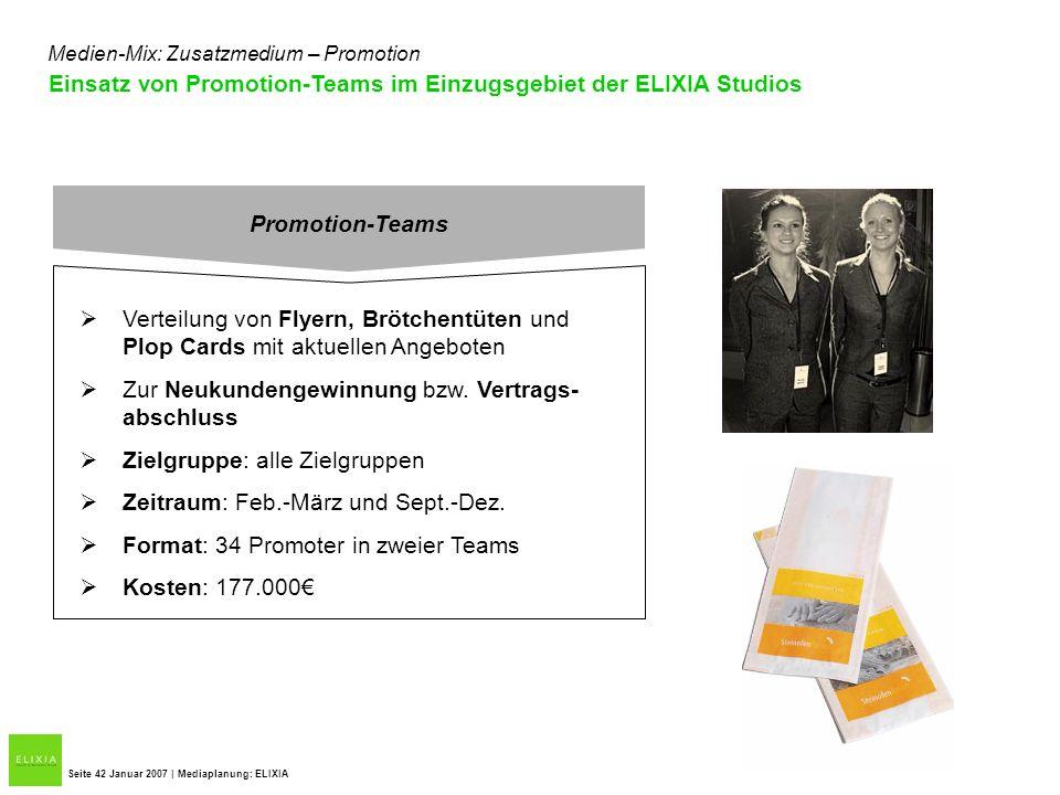 Einsatz von Promotion-Teams im Einzugsgebiet der ELIXIA Studios Seite 42 Januar 2007 | Mediaplanung: ELIXIA Medien-Mix: Zusatzmedium – Promotion Promo