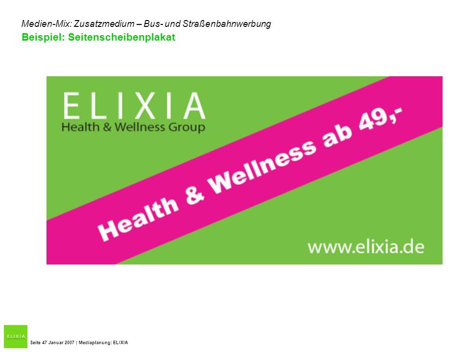 Seite 47 Januar 2007 | Mediaplanung: ELIXIA Medien-Mix: Zusatzmedium – Bus- und Straßenbahnwerbung Beispiel: Seitenscheibenplakat
