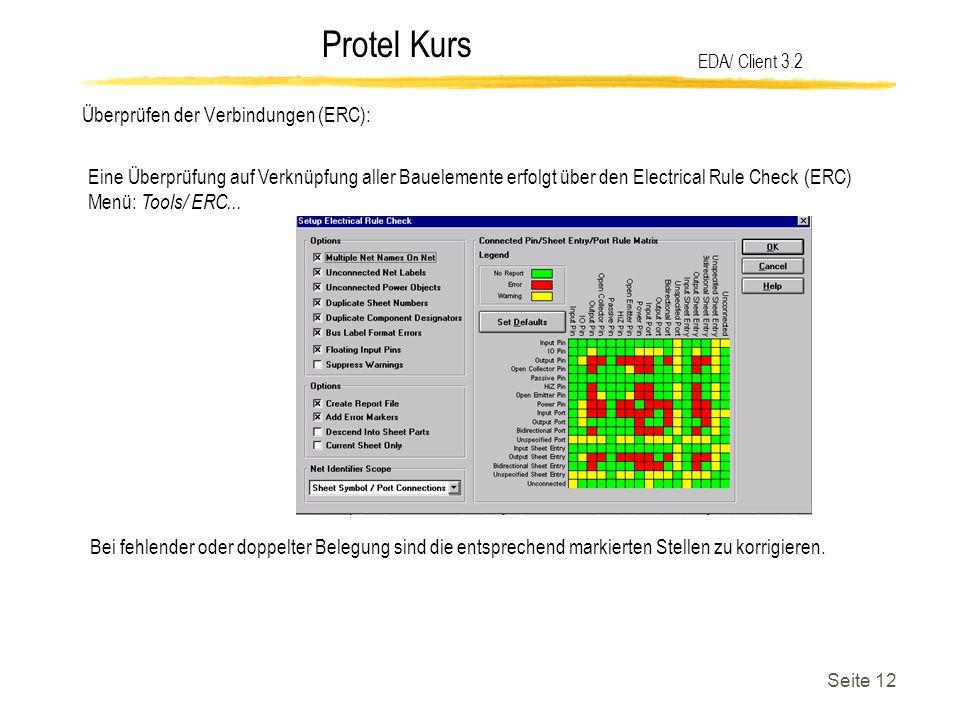 Protel Kurs Seite 12 Überprüfen der Verbindungen (ERC): EDA/ Client 3.2 Eine Überprüfung auf Verknüpfung aller Bauelemente erfolgt über den Electrical