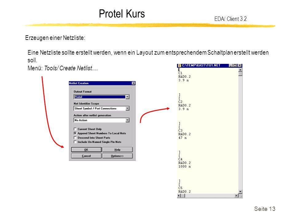 Protel Kurs Seite 13 Erzeugen einer Netzliste: EDA/ Client 3.2 Eine Netzliste sollte erstellt werden, wenn ein Layout zum entsprechendem Schaltplan er