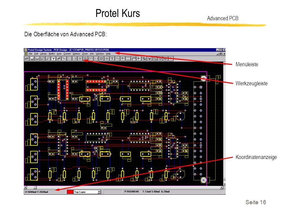 Protel Kurs Seite 16 Die Oberfläche von Advanced PCB: Advanced PCB Koordinatenanzeige Werkzeugleiste Menüleiste