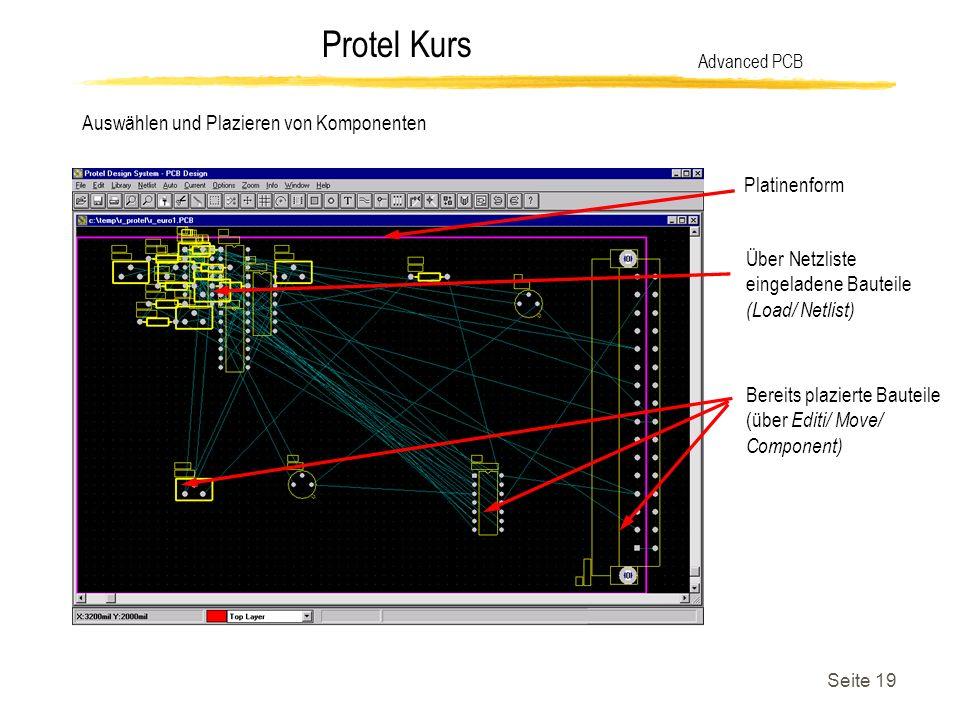 Protel Kurs Seite 19 Auswählen und Plazieren von Komponenten Advanced PCB Platinenform Über Netzliste eingeladene Bauteile (Load/ Netlist) Bereits pla