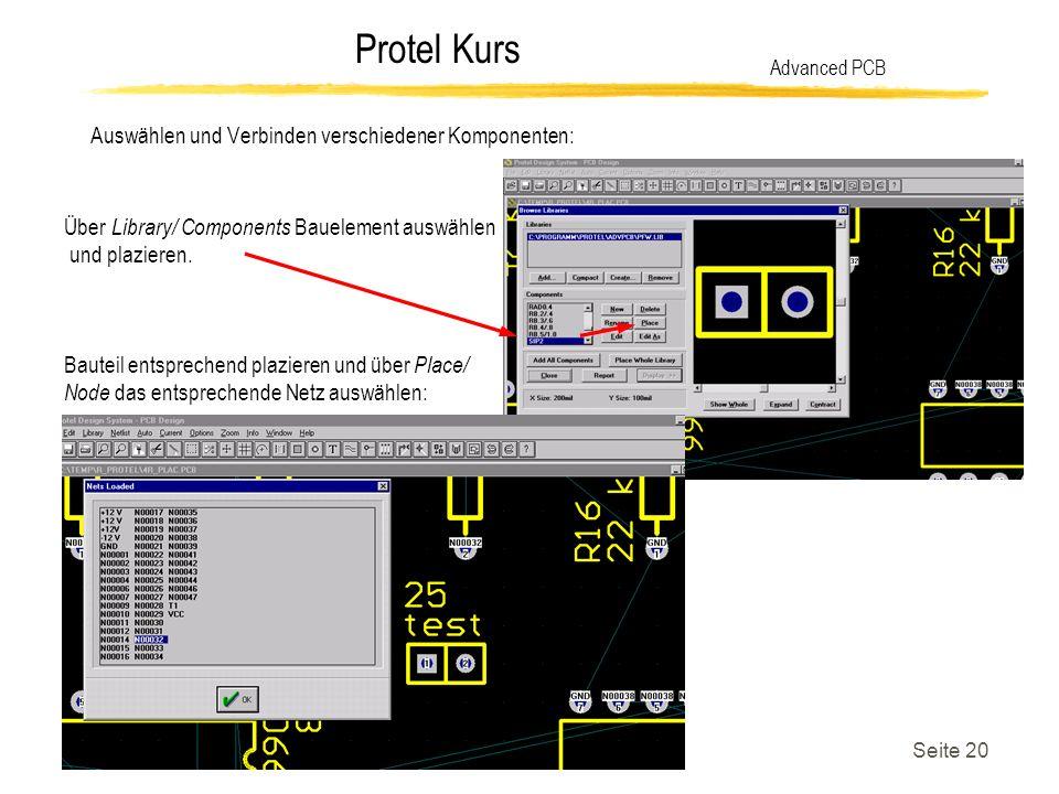 Protel Kurs Seite 20 Auswählen und Verbinden verschiedener Komponenten: Advanced PCB Über Library/ Components Bauelement auswählen und plazieren. Baut