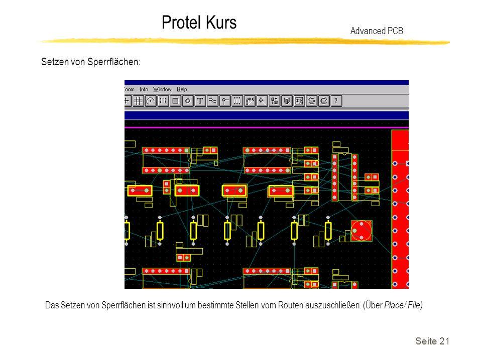 Protel Kurs Seite 21 Setzen von Sperrflächen: Advanced PCB Das Setzen von Sperrflächen ist sinnvoll um bestimmte Stellen vom Routen auszuschließen. (Ü