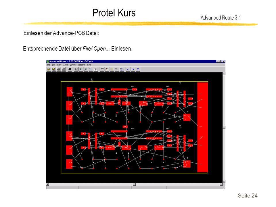 Protel Kurs Seite 24 Einlesen der Advance-PCB Datei: Advanced Route 3.1 Entsprechende Datei über File/ Open... Einlesen.