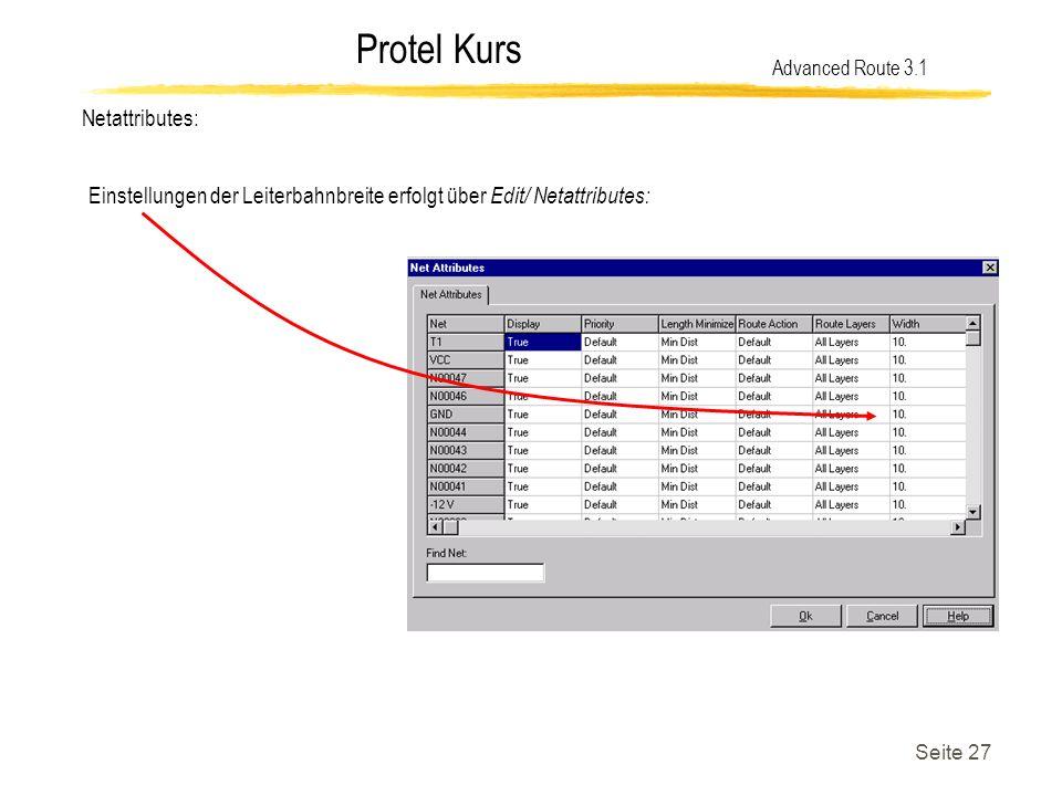 Protel Kurs Seite 27 Netattributes: Advanced Route 3.1 Einstellungen der Leiterbahnbreite erfolgt über Edit/ Netattributes:
