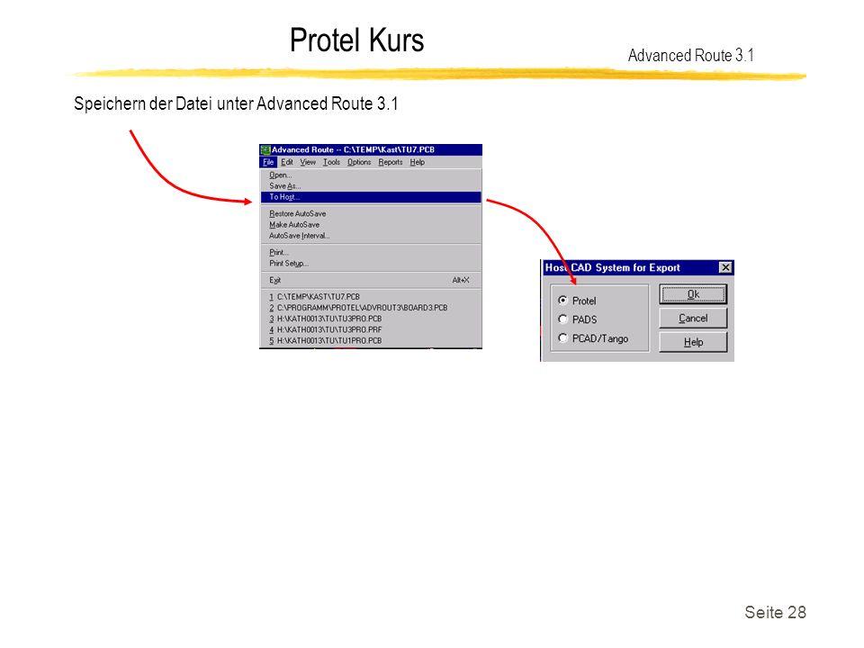 Protel Kurs Seite 28 Speichern der Datei unter Advanced Route 3.1 Advanced Route 3.1