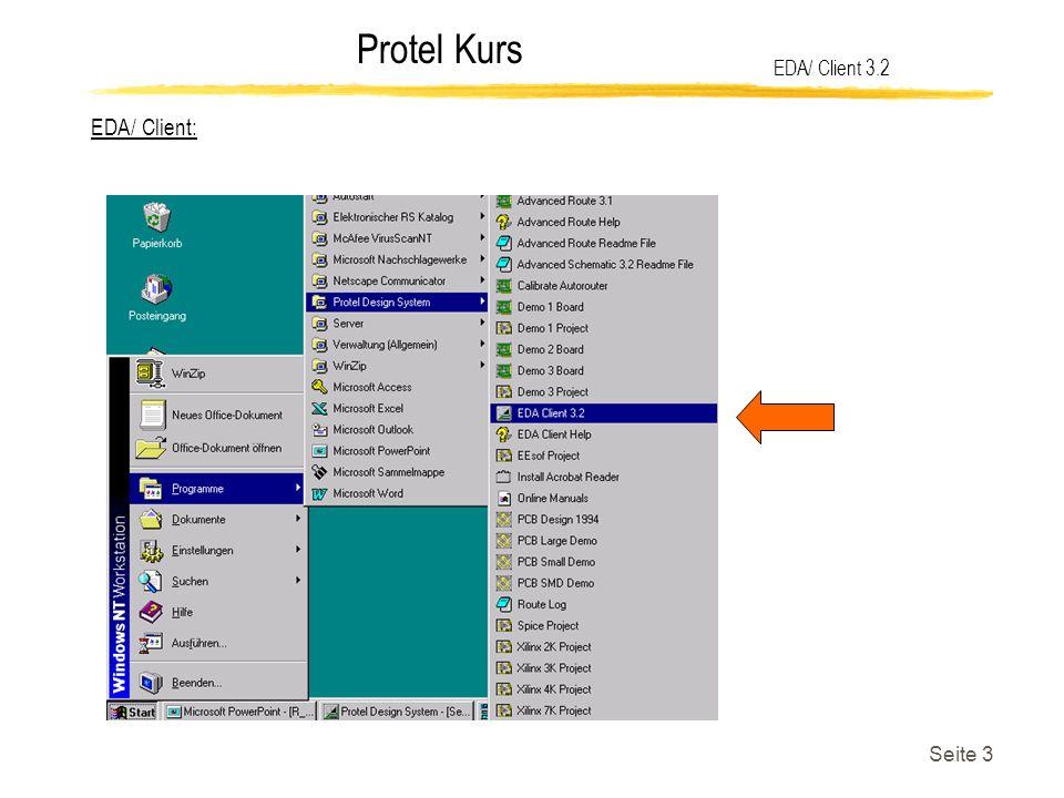Protel Kurs Seite 4 Die Oberfläche: EDA/ Client 3.2 Schaltplaneditor Bibliothekeneditor Texteditor