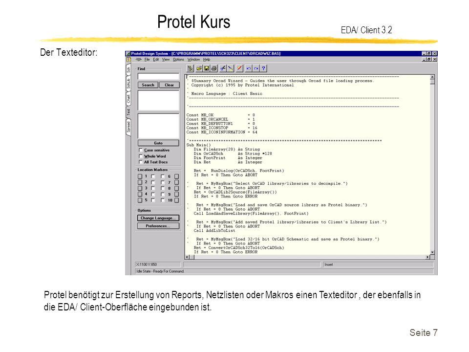 Protel Kurs Seite 7 EDA/ Client 3.2 Protel benötigt zur Erstellung von Reports, Netzlisten oder Makros einen Texteditor, der ebenfalls in die EDA/ Cli