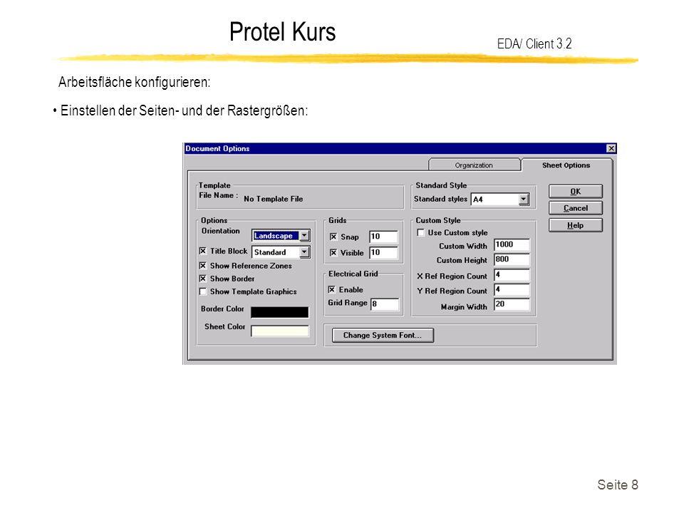 Protel Kurs Seite 8 EDA/ Client 3.2 Arbeitsfläche konfigurieren: Einstellen der Seiten- und der Rastergrößen: