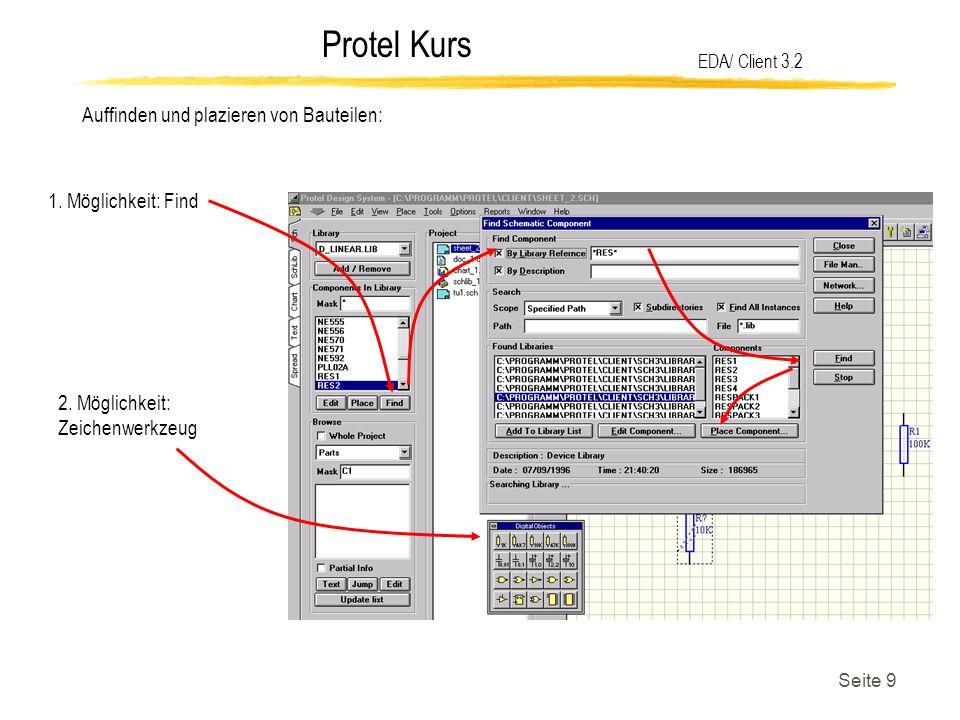 Protel Kurs Seite 9 Auffinden und plazieren von Bauteilen: EDA/ Client 3.2 1. Möglichkeit: Find 2. Möglichkeit: Zeichenwerkzeug