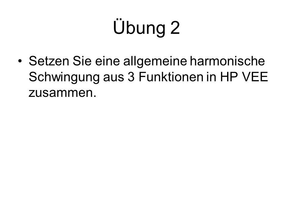 Übung 2 Setzen Sie eine allgemeine harmonische Schwingung aus 3 Funktionen in HP VEE zusammen.