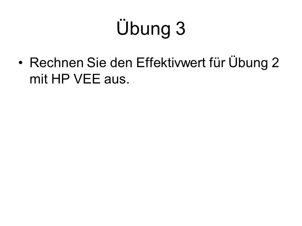 Übung 3 Rechnen Sie den Effektivwert für Übung 2 mit HP VEE aus.