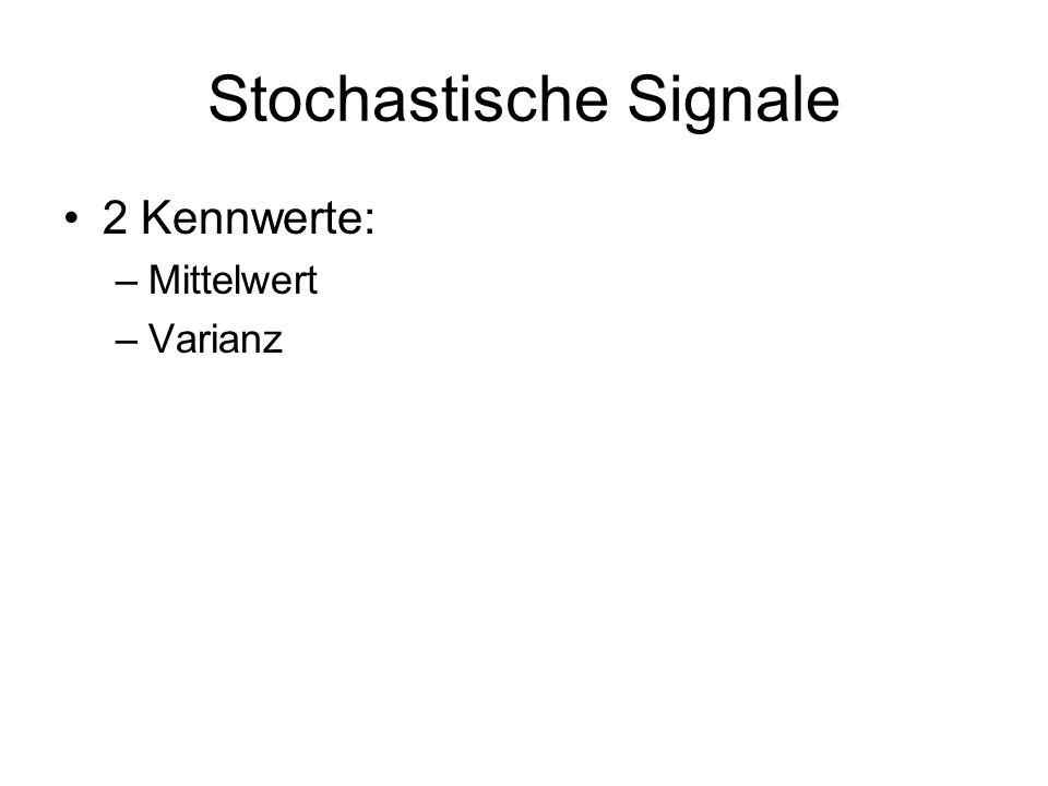 Stochastische Signale 2 Kennwerte: –Mittelwert –Varianz