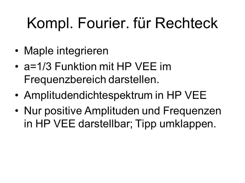 Kompl. Fourier. für Rechteck Maple integrieren a=1/3 Funktion mit HP VEE im Frequenzbereich darstellen. Amplitudendichtespektrum in HP VEE Nur positiv