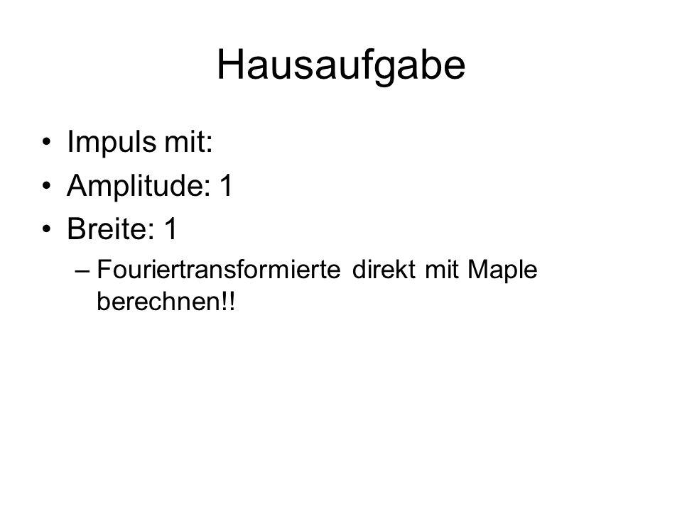 Hausaufgabe Impuls mit: Amplitude: 1 Breite: 1 –Fouriertransformierte direkt mit Maple berechnen!!