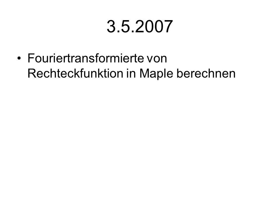 3.5.2007 Fouriertransformierte von Rechteckfunktion in Maple berechnen