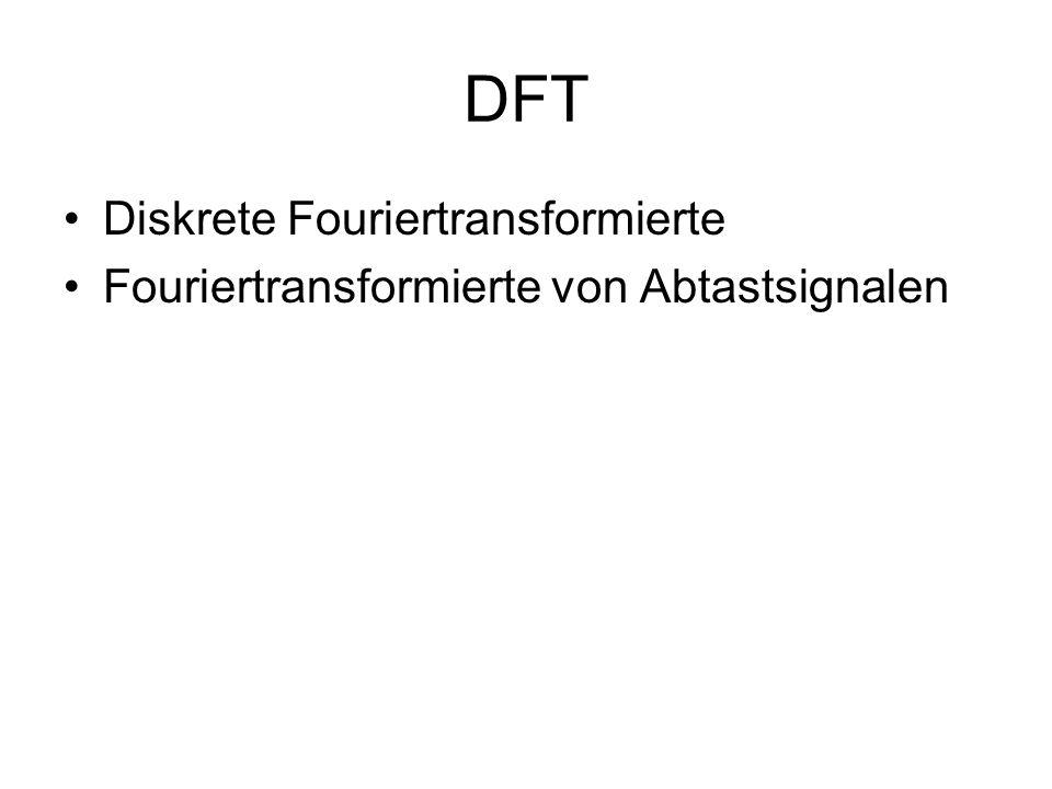 DFT Diskrete Fouriertransformierte Fouriertransformierte von Abtastsignalen