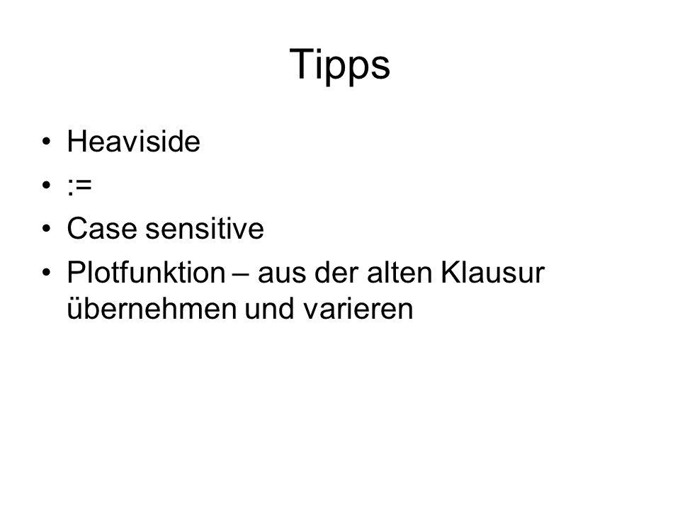 Tipps Heaviside := Case sensitive Plotfunktion – aus der alten Klausur übernehmen und varieren