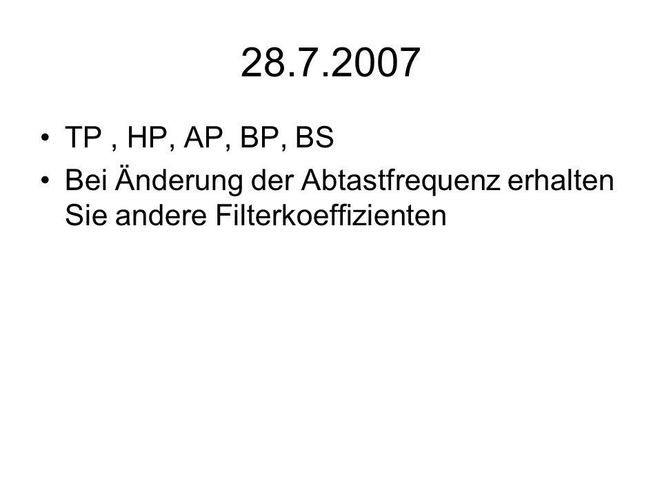 28.7.2007 TP, HP, AP, BP, BS Bei Änderung der Abtastfrequenz erhalten Sie andere Filterkoeffizienten