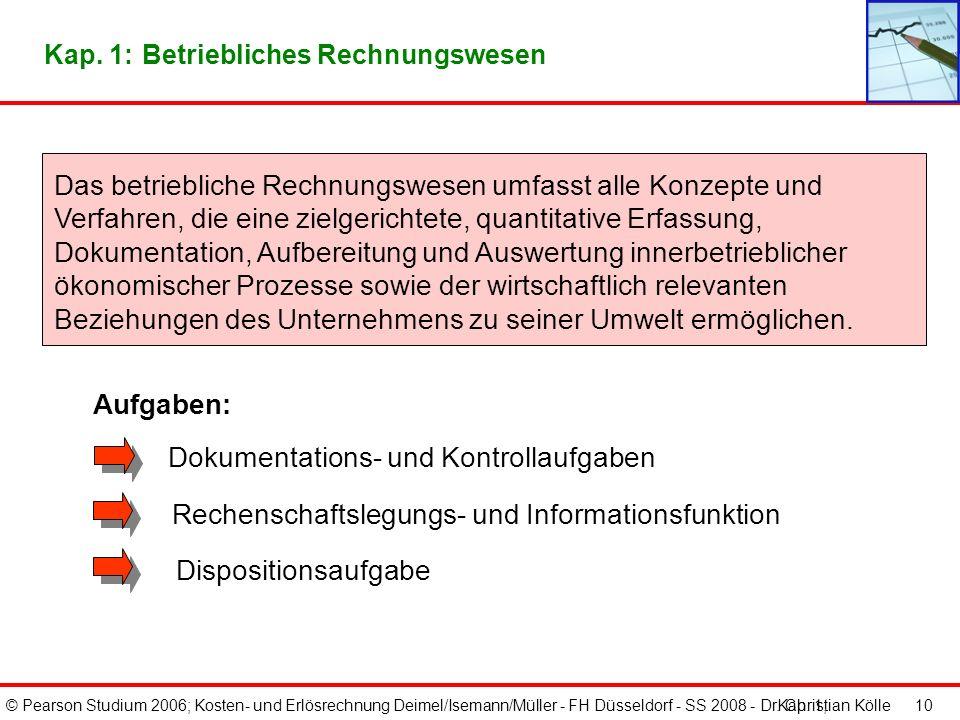 © Pearson Studium 2006; Kosten- und Erlösrechnung Deimel/Isemann/Müller - FH Düsseldorf - SS 2008 - Dr. Christian Kölle 10 Das betriebliche Rechnungsw