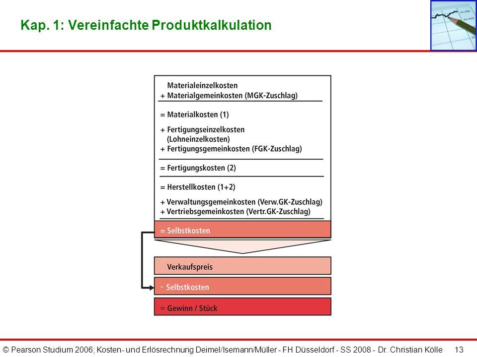 © Pearson Studium 2006; Kosten- und Erlösrechnung Deimel/Isemann/Müller - FH Düsseldorf - SS 2008 - Dr. Christian Kölle 13 Kap. 1: Vereinfachte Produk