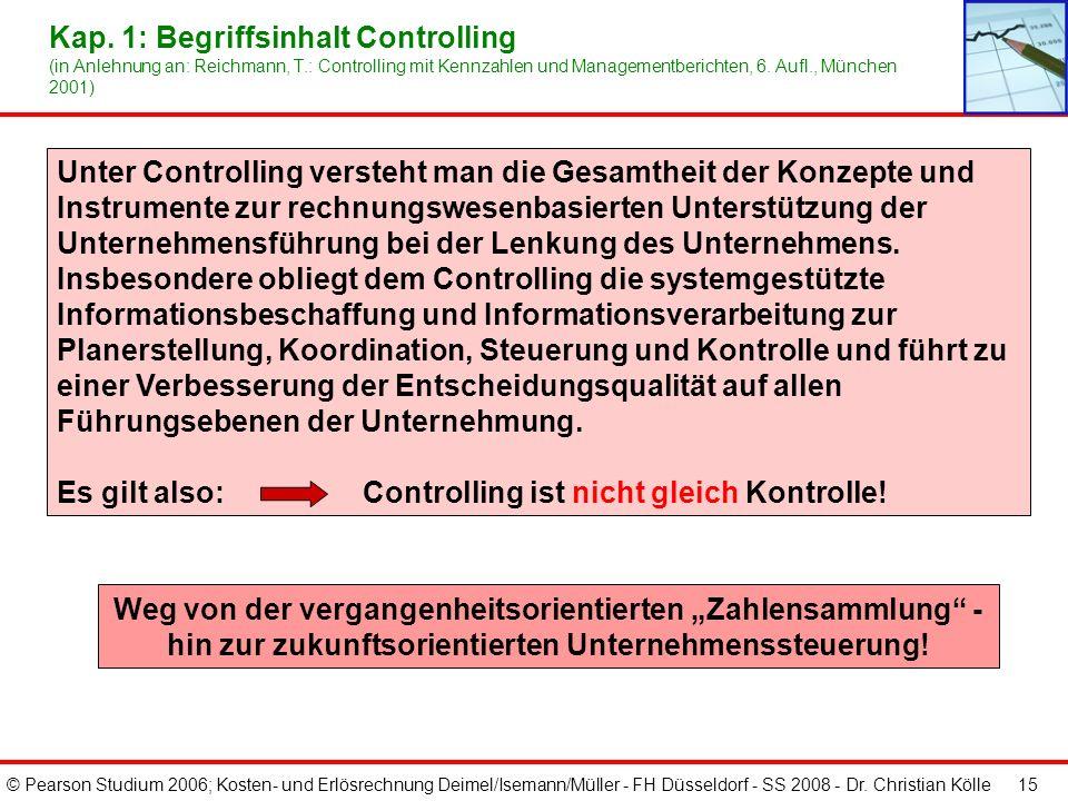 © Pearson Studium 2006; Kosten- und Erlösrechnung Deimel/Isemann/Müller - FH Düsseldorf - SS 2008 - Dr. Christian Kölle 15 Unter Controlling versteht
