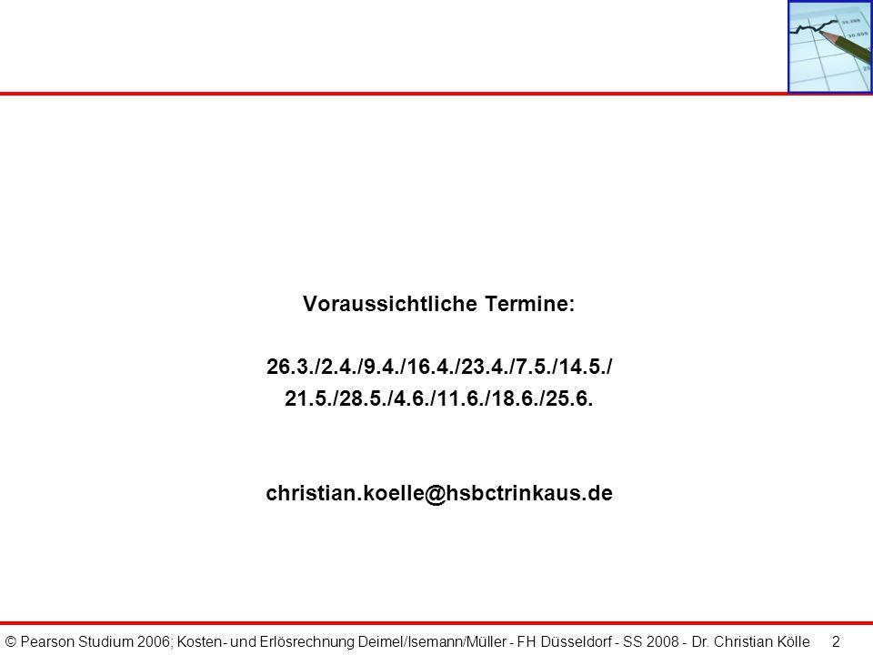 © Pearson Studium 2006; Kosten- und Erlösrechnung Deimel/Isemann/Müller - FH Düsseldorf - SS 2008 - Dr. Christian Kölle 2 Voraussichtliche Termine: 26
