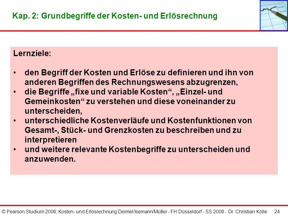 © Pearson Studium 2006; Kosten- und Erlösrechnung Deimel/Isemann/Müller - FH Düsseldorf - SS 2008 - Dr. Christian Kölle 24 Lernziele: den Begriff der