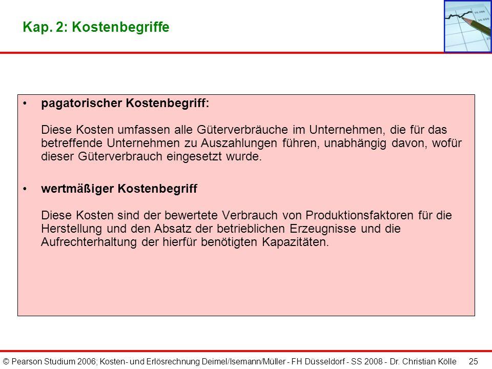 © Pearson Studium 2006; Kosten- und Erlösrechnung Deimel/Isemann/Müller - FH Düsseldorf - SS 2008 - Dr. Christian Kölle 25 Kap. 2: Kostenbegriffe paga