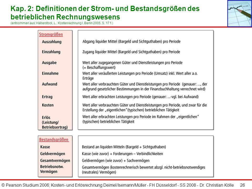 © Pearson Studium 2006; Kosten- und Erlösrechnung Deimel/Isemann/Müller - FH Düsseldorf - SS 2008 - Dr. Christian Kölle 26 Kap. 2: Definitionen der St